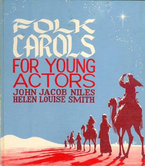 Folk Carols for Young Actors. John Jacob Niles, Helen Louise Smith.