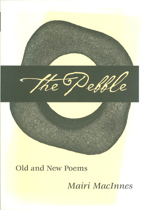 The Pebble: Old and New Poems. Mairi MacInnes.