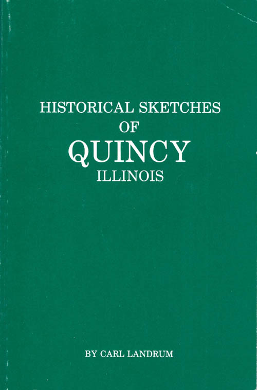 Historical Sketches of Quincy Illinois. Carl A. Landrum.