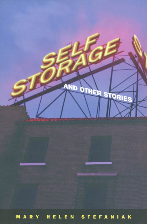 Self Storage and Other Stories. Mary Helen Stefaniak.