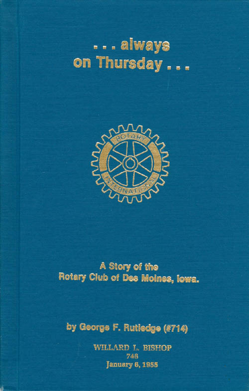 . . . Always on Thursday . . . : A Story of the Rotary Club of Des Moines, Iowa. Willard L. Rutledge.