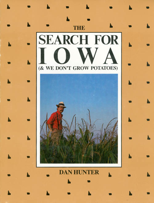 The Search for Iowa (and We Don't Grow Potatoes). Dan Hunter.