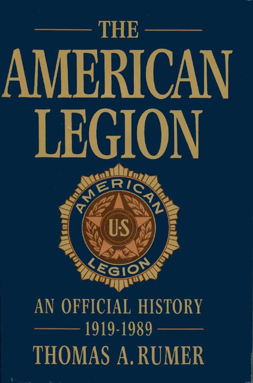The American Legion: An Official History, 1919-1989. Thomas A. Rumer.