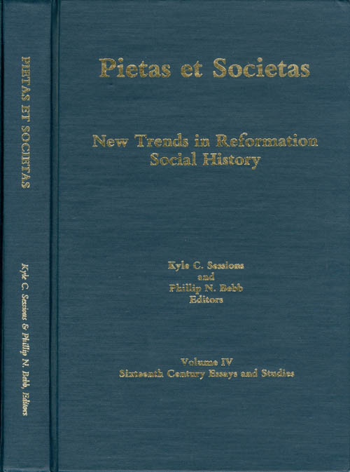 Pietas et Societas: New Trends in Reformation Social History (Sixteenth-Century Essays & Studies, Volume IV). Kyle C. Sessions, Phillip N. Bebb.