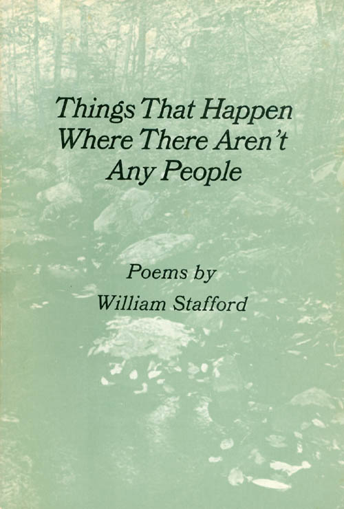Things That Happen Where There Aren't Any People. William Stafford.