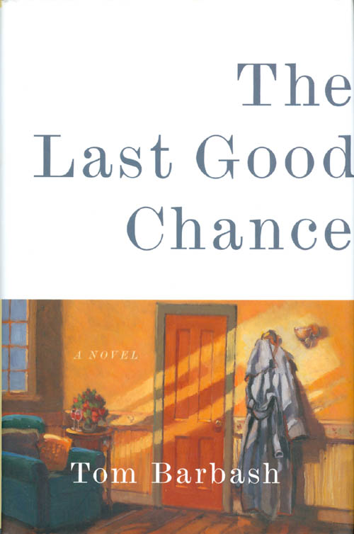 The Last Good Chance: A Novel. Tom Barbash.
