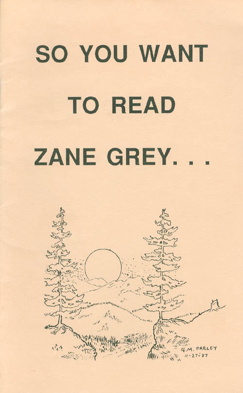 So You Want to Read Zane Grey . . . and Don't Know Where to Start? Charles G. Pfeiffer.