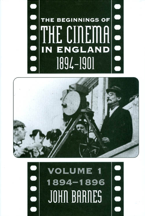 The Beginnings of the Cinema In England, 1894-1901: Volume 1: 1894-1896 (FILM HISTORY). John Barnes.