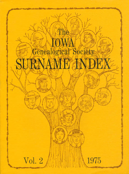 The Iowa Genealogical Society Surname Index: Vol. 2, 1975. Mrs. Ronald R. Woodin, Mrs. Dale Missildine.