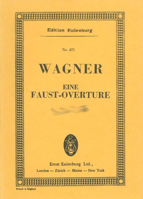 Eine Faust-Overture (Faust Overture for Full Orchestra) (Edition Eulenburg 671, Miniature Score). Richard Wagner.