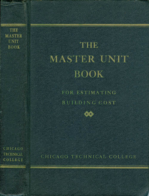 The Master-Unit Estimating Book: Unit Costs and Data on Building Construction Co-ordinating with the Chicago Tech Quick-Bid Method of Estimating. Edward Ottoman, Jr.