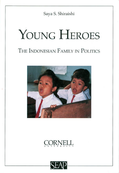 Young Heroes: The Indonesian Family in Politics (Studies on Southeast Asia, No. 22). Saya S. Shiraishi.
