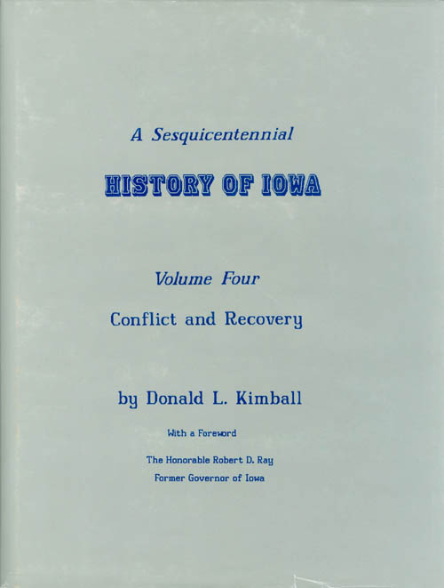 A Sesquicentennial History of Iowa: Volume Four, Conflict and Recovery. Donald L. Kimball, Robert D. Ray, foreword.