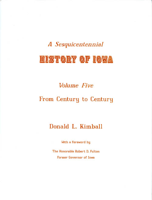 A Sesquicentennial History of Iowa: Volume Five, From Century to Century. Donald L. Kimball, Robert D. Fulton, foreword.