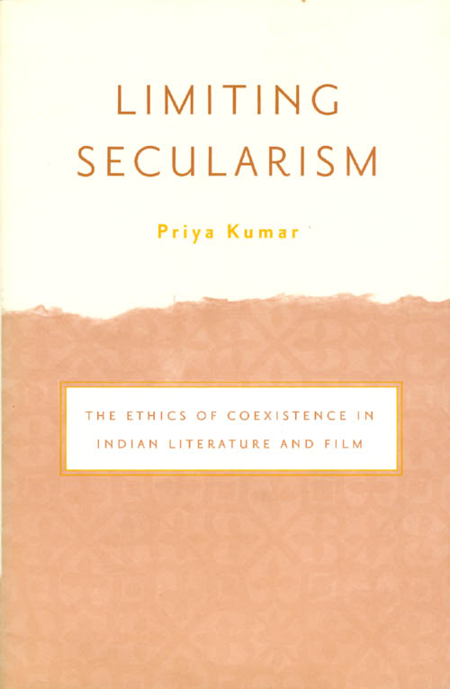 Limiting Secularism: The Ethics of Coesistence in Indian Literature and Film. Priya Kumar.
