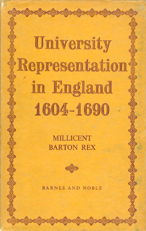 University Representation in England 1604 - 1690. Millicent Barton Rex.