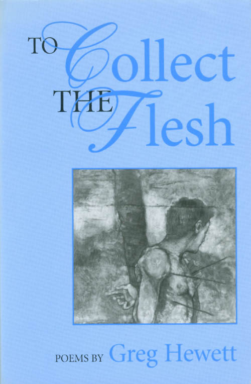 To Collect the Flesh. Greg Hewett.