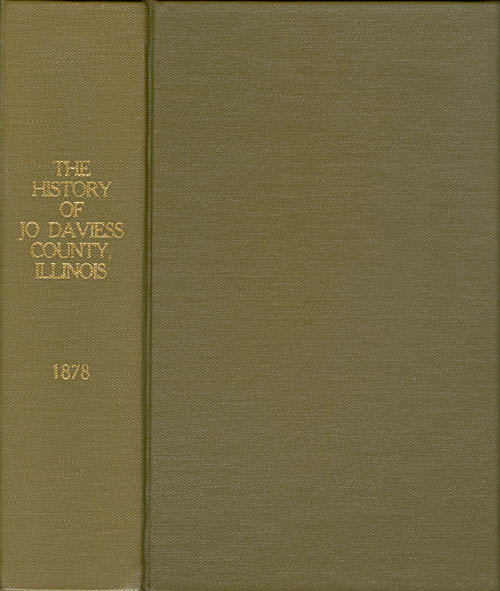 The History of Jo Daviess County, Illinois, Containing a History of the County--Its Cities, Towns, Etc., a Biographical Directory of Its Citizens, War Record of Its Volunteers in the Late Rebellion, General and Local Statistics . . Anonymous.
