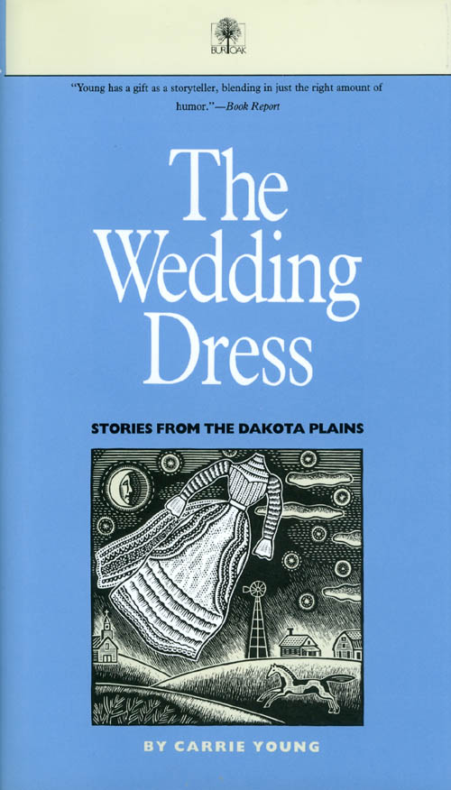 The Wedding Dress: Stories From The Dakota Plains. Carrie Young.
