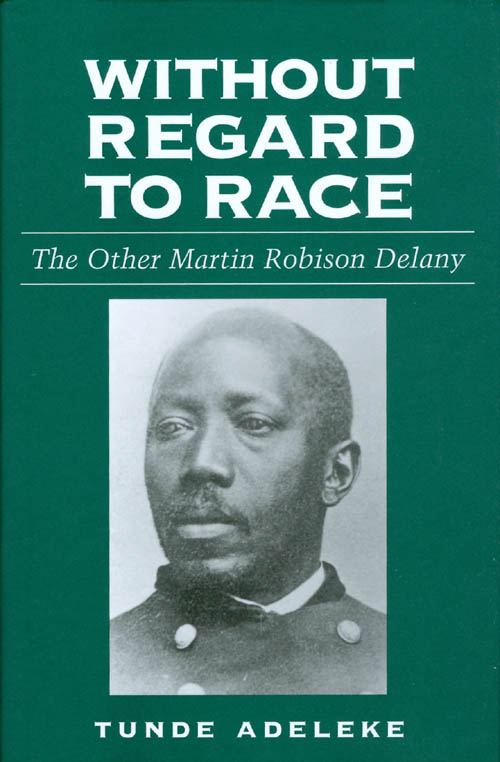 Without Regard to Race: The Other Martin Robison Delany. Tunde Adeleke.