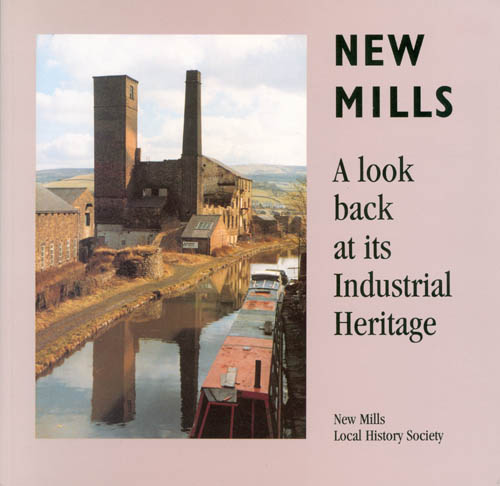 New Mills : A Look Back at its Industrial Heritage. Derek Brumhead, Roger Bryant, Ron Weston.