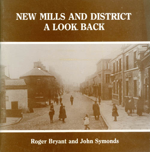 New Mills and District : A Look Back. Roger Bryant, John Symonds.