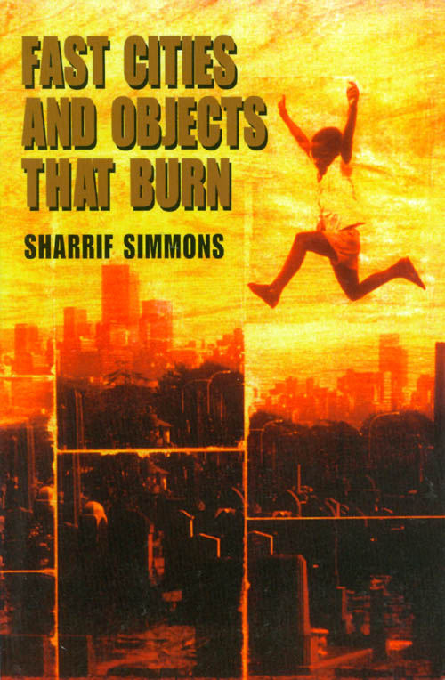 Fast Cities and Objects That Burn. Sharrif Simmons.