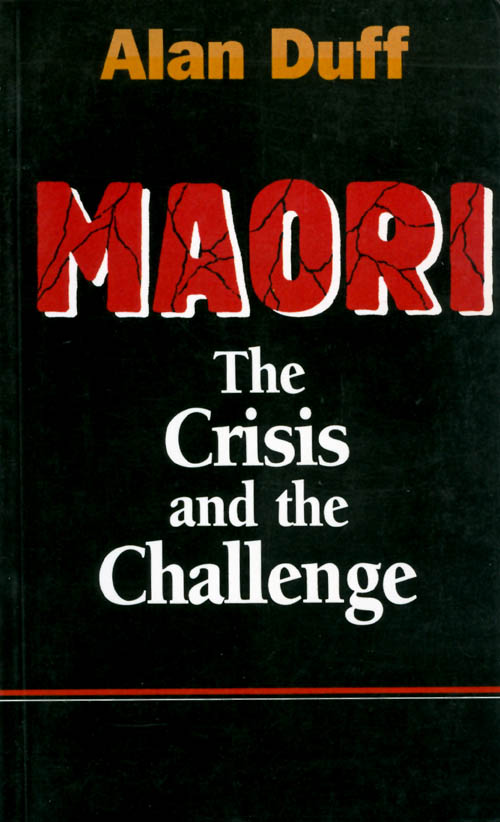 Maori: the Crisis and the Challenge. Alan Duff.