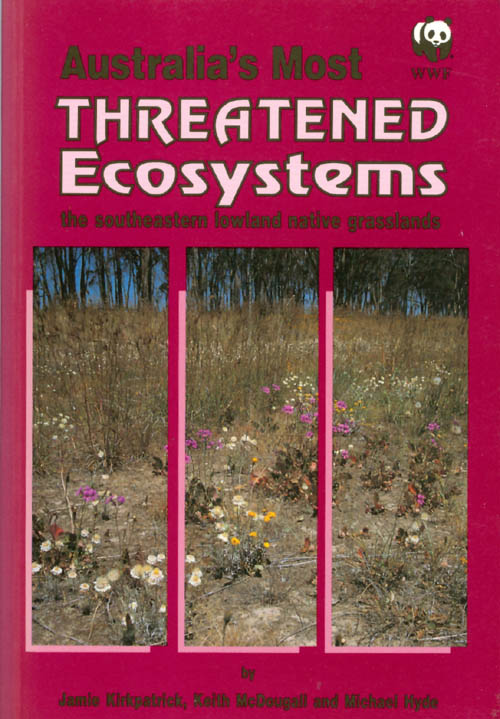 Australia's Most Threatened Ecosystems: The Southeastern Lowland Native Grasslands. Jamie Kirkpatrick, Keith McDougall, Michael Hyde.