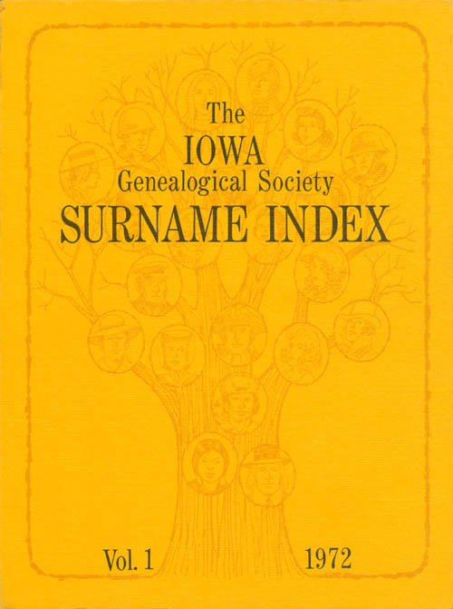 The Iowa Genealogical Society Surname Index: Vol. 1, 1972. Mrs. Ronald R. Woodin, Mrs. Dale Missildine.