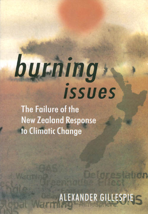 Burning Issues: The Failure of the New Zealand Response to Climatic Change. Alexander Gillespie.