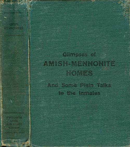 Glimpses of Amish-Mennonite Homes and Some Plain Talks to the Inmates. A Friend of Humanity, S. D. Guengerich, intro.