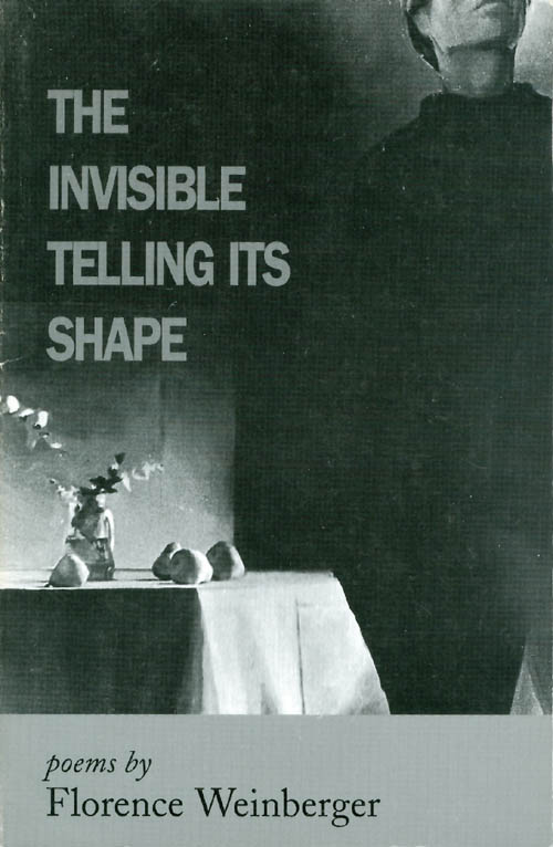 The Invisible Telling Its Shape. Florence Weinberger.