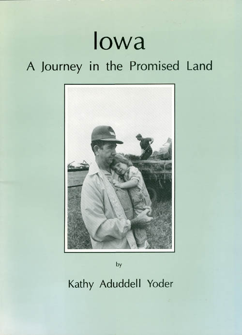 Iowa: A journey in the promised land. Kathy Aduddell Yoder.