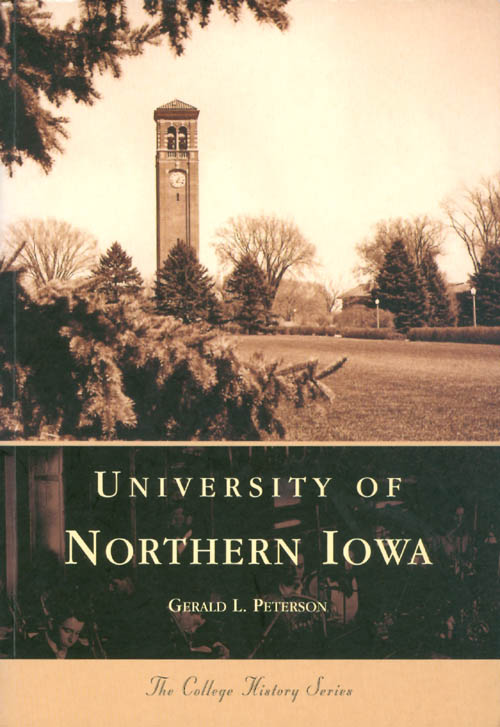 University of Northern Iowa (The College History Series). Gerald L. Peterson.