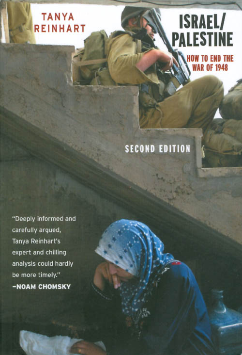 Israel/Palestine: How to End the War of 1948 (Second Edition). Tanya Reinhart.