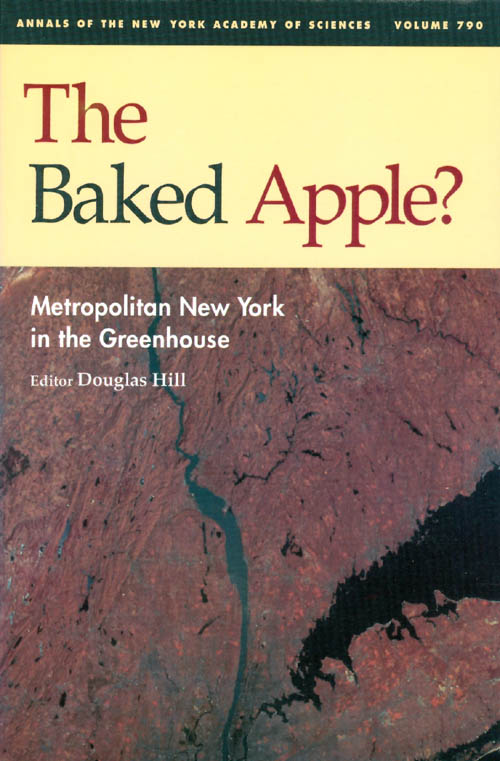 The Baked Apple: Metropolitan New York in the Greenhouse (Annals of the New York Academy of Sciences, Volume 790). Douglas Hill.