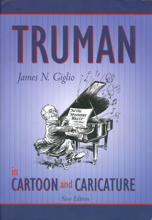 Truman in Cartoon and Caricature (New Edition). James N. Giglio.