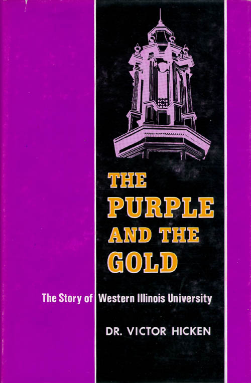 The Purple and the Gold: The Story of Western Illinois University. Victor Hicken.
