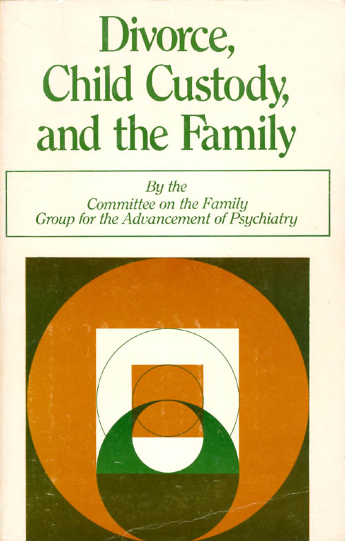 Divorce, Child Custody, and the Family. Group for the Advancement of Psychiatry Committee on the Family.