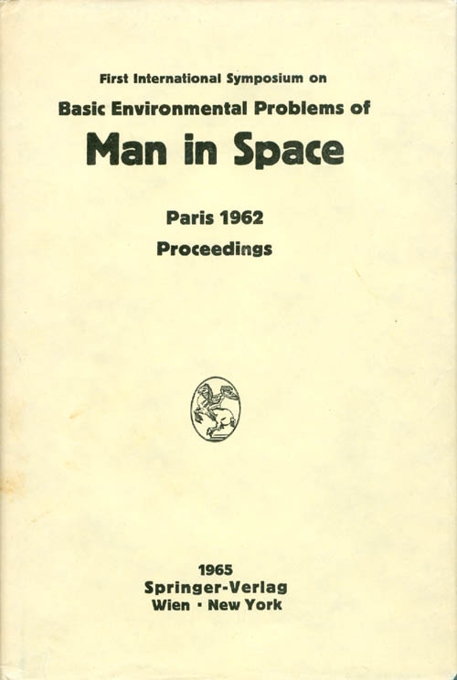 Proceedings of the First International Symposium on Basic Environmental Problems of Man in Space, Paris, 29 October - 2 November 1962. Hilding Bjurstedt.