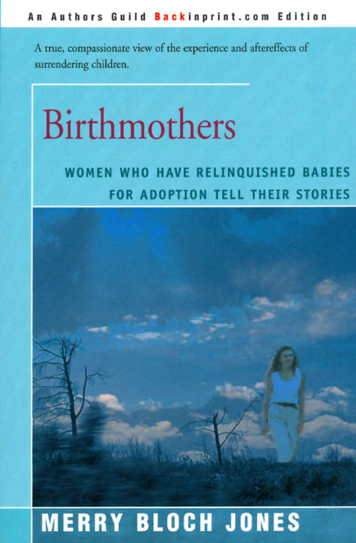Birthmothers: Women Who Have Relinquished Babies for Adoption Tell Their Stories. Merry Bloch Jones.