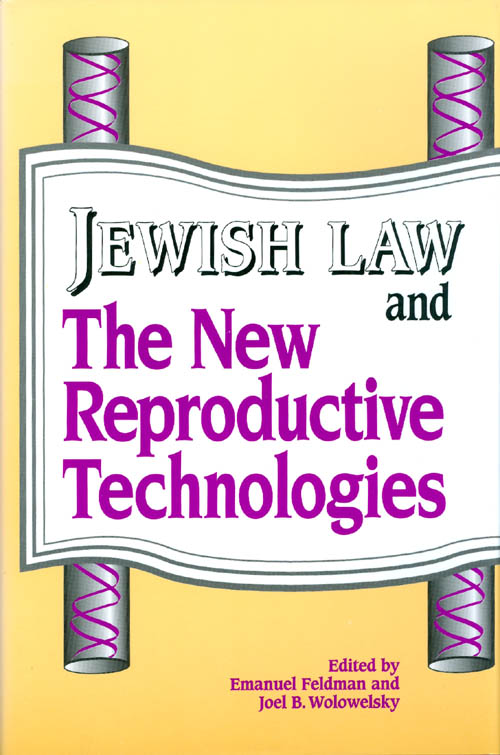 Jewish Law and the New Reproductive Technologies. Emanuel Feldman, Joel B. Wolowelsky.