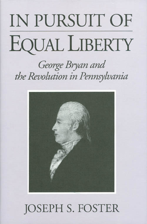 In Pursuit of Equal Liberty: George Bryan and the Revolution in Pennsylvania. Joseph S. Foster.