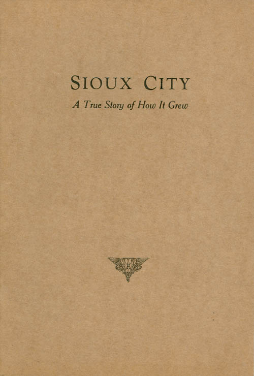 Sioux City: A True Story of How it Grew. Rose A. O'Connor.