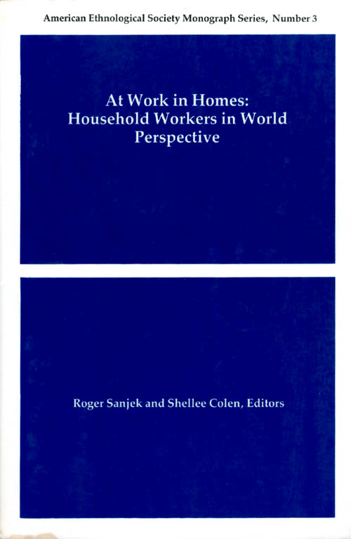 At Work in Homes: Household Workers in World Perspective (American Ethnological Society Monograph Series). Roger Sanjek, Shellee Colen.