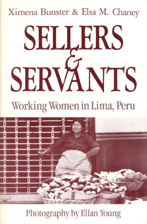Sellers and Servants: Working Women in Lima, Peru. Ximena Bunster, Ellan Young.