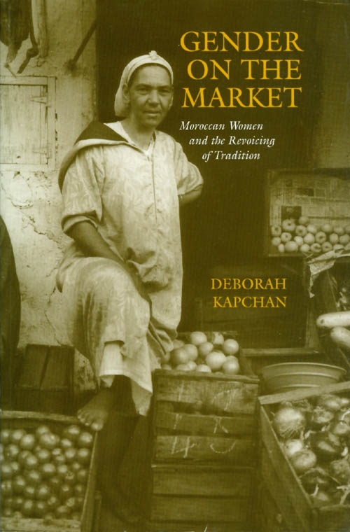 Gender on the Market: Moroccan Women and the Revoicing of Tradition (New Cultural Studies Series). Deborah Kapchan.