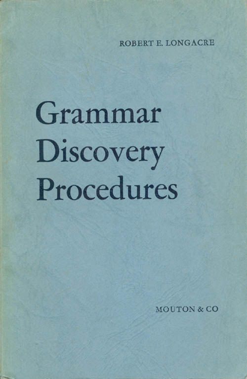 Grammar Discovery Procedures: A Field Manual. Robert E. Longacre.