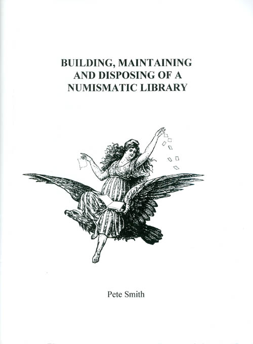 Building, Maintaining, and Disposing of a Numismatic Library. Pete Smith.